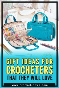 GIFT IDEAS FOR CROCHETERS THAT THEY WILL LOVE